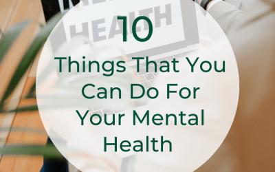 10 Things That You Can Do For Your Mental Health – Every Day